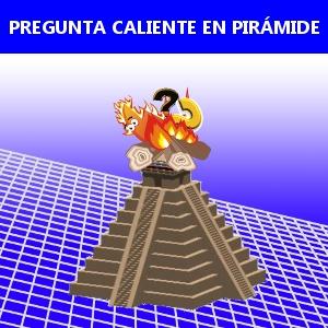 PREGUNTA CALIENTE EN PIRÁMIDE